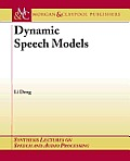 Dynamic Speech Models: Theory, Algorithms, and Applications