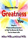 Discover the Greatness in You: Words of Wisdom and Empowerment to Help You Become the Person You Are Meant to Be