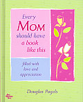 Every Mom Should Have a Book Like This...: Filled with Love and Appreciation (Book Like This)