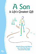 A Son Is Life's Greatest Gift: Words of Love and Advice for a Son Any Parent Would Be Proud of