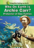 Who on Earth Is Archie Carr?: Protector of Sea Turtles