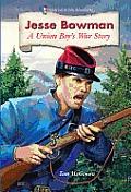 Jesse Bowman: A Union Boy's War Story (Historical Fiction Adventures)