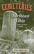 Cemeteries Of Northeast Ohio: Stones, Symbols & Stories by Vicki Blum Vigil