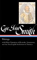 Captain John Smith: Writings (Loa #171): With Other Narratives of the Roanoke, Jamestown, and the First English Settlement of America