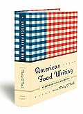 American Food Writing An Anthology with Classic Recipes