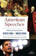 American Speeches Political Oratory from Patrick Henry to Barack Obama