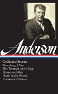 Sherwood Anderson Collected Stories Winesburg Ohio The Triumph of the Egg Horses & Men Death in the Woods Uncollected Stories Library of America 235