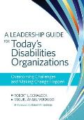 A Leadership Guide for Today's Disabilities Organizations: Overcoming Challenges and Making Change Happen