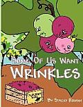 Some of Us Want Wrinkles