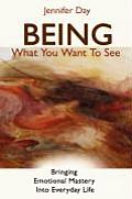 Being What You Want to See: Bringing Emotional Mastery Into Daily Life