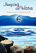 Jumping on Water: Awaken Your Joy Empower Your Life