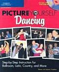 Picture Yourself Dancing Step By Step Instruction for Ballroom Latin Country & More with DVD