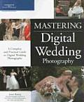 Mastering Digital Wedding Photography A Complete & Practical Guide to Digital Wedding Photography
