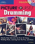Picture Yourself Drumming Step By Step Instruction for Drum Kit Setup Reading Music Learning from the Pros & More with DVD