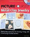 Picture Yourself Creating Metal Clay Jewelry [With CDROM]