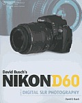 David Buschs Nikon D60 Guide to Digital SLR Photography