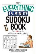 Everything 15 Minute Sudoku Book Over 200 Puzzles with Insrtructions for Solving