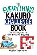 The Everything Kakuro Challenge Book: Over 200 Tough Puzzles with Instructions for Solving (Everything)