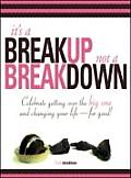 Its a Breakup Not a Breakdown Getting Over the Big One & Changing Your Life For Good