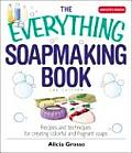 The Everything Soapmaking Book: Recipes and Techniques for Creating Colorful and Fragrant Soaps (Everything) Cover