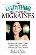 Everything Health Guide to Migraines Professional Advice to Help Ease the Pain & Find the Solution Thats Right for You