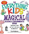 Everything Kids Magical Science Experiments Book Dazzle Your Friends & Family with Dozens of Science Tricks