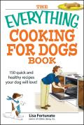The Everything Cooking for Dogs Book: 150 Quick and Healthy Recipes Your Dog Will Love! (Everything)
