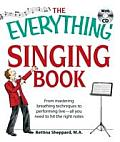 The Everything Singing Book with CD: From Mastering Breathing Techniques to Performing Liveaall You Need to Hit the Right Notes (Everything)