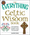 The Everything Celtic Wisdom Book: Find Inspiration Through Ancient Traditions, Rituals, and Spirituality (Everything)