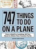 747 Things to Do on a Plane: From Liftoff to Landing, All You Need to Make Your Travels Fly by