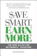 Save Smart Earn More The New Rules for Retirement Investing
