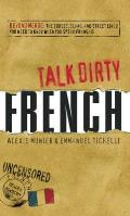 Talk Dirty French: Beyond Merde: The Curses, Slang, and Street Lingo You Need to Know When You Speak Francais (Talk Dirty) Cover