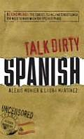 Talk Dirty Spanish: Beyond Mierda: The Curses, Slang, and Street Lingo You Need to Know When You Speak Espanol (Talk Dirty) Cover