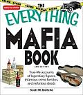 The Everything Mafia Book: True-Life Accounts of Legendary Figures, Infamous Crime Families, and Nefarious Deeds (Everything)