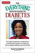 The Everything Health Guide to Diabetes: The Latest Treatment, Medication, and Lifestyle Options to Help You Live a Happy, Healthy, and Active Life (Everything)