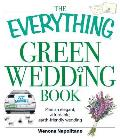 The Everything Green Wedding Book: Plan an Elegant, Affordable, Earth-Friendly Wedding (Everything)