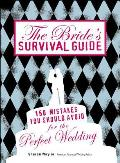 Brides Survival Guide 150 Mistakes You Should Avoid for the Perfect Wedding
