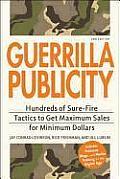 Guerrilla Publicity Hundreds of Sure Fire Tactics to Get Maximum Sales for Minimum Dollars