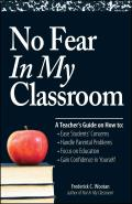 No Fear in My Classroom: A Teacher's Guide on How to Ease Student Concerns, Handle Parental Problems, Focus on Education and Gain Confidence in