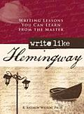 Write Like Hemingway: Writing Lessons You Can Learn from the Master