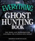 Everything Ghosthunting Book Tips Tools & Techniques for Exploring the Supernatural World