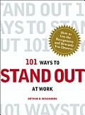 101 Ways to Stand Out at Work How to Get the Recognition & Rewards You Deserve