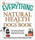 The Everything Natural Health for Dogs Book: The Healthy, Affordable Way to Ensure a Long, Happy Life for Your Pet (Everything)