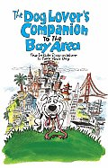 Dog Lovers Companion to the San Francisco Bay Area The Inside Scoop on Where to Take Your Dog