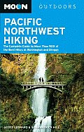 Moon Pacific Northwest Hiking: The Complete Guide to More Than 900 of the Best Hikes in Washington and Oregon