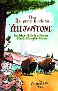 The Ranger's Guide to Yellowstone Ranger's Guide to Yellowstone: Insider Advice from Ranger Norm Insider Advice from Ranger Norm