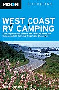 Moon West Coast RV Camping: The Complete Guide to More Than 2,300 RV Parks and Campgrounds in Washington, Oregon, and California (Moon West Coast RV Camping)