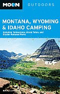 Moon Montana, Wyoming & Idaho Camping: Including Yellowstone, Grand Teton, and Glacier National Parks (Moon Montana, Wyoming, & Idaho Camping: Including Yellowstone & Glacier National Parks)