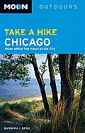 Moon Take a Hike Chicago: Hikes Within Two Hours of the City (Moon Take a Hike Chicago: Hikes Within Two Hours of the City)