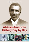 African American History Day By Day: A Reference Guide To Events by Karen Juanita Carrillo